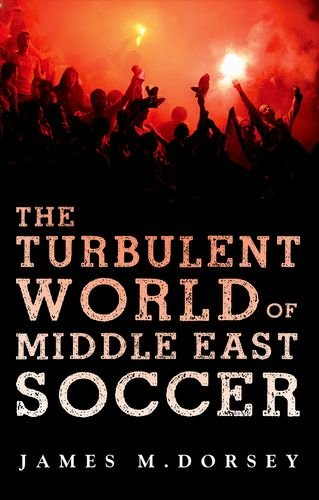 Arab theatre   al bab com The Turbulent World of Middle East Soccer by James Dorsey A view of the Middle East and its politics through the lens of its most popular sport